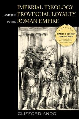 Imperial Ideology and Provincial Loyalty in the Roman Empire by Clifford Ando