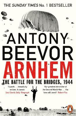 Arnhem: The Battle for the Bridges, 1944: The Sunday Times No 1 Bestseller book