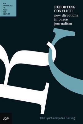 Reporting Conflict: New Directions in Peace Journalism by Jake Lynch