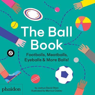 The Ball Book: Footballs, Meatballs, Eyeballs & More Balls! by Joshua David Stein