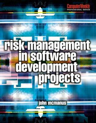 Risk Management in Software Development Projects by John McManus