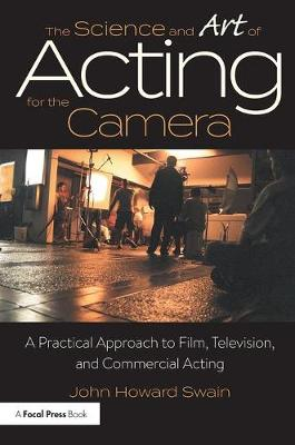 The Science and Art of Acting for the Camera by John Howard Swain