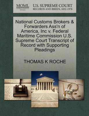 National Customs Brokers & Forwarders Ass'n of America, Inc V. Federal Maritime Commission U.S. Supreme Court Transcript of Record with Supporting Pleadings by Thomas K Roche
