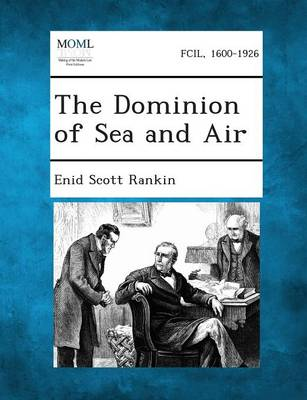 The Dominion of Sea and Air by Enid Scott Rankin