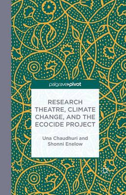 Research Theatre, Climate Change, and the Ecocide Project: A Casebook by Una Chaudhuri