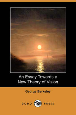 Essay Towards a New Theory of Vision (Dodo Press) by George Berkeley