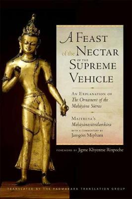 A Feast of the Nectar of the Supreme Vehicle: An Explanation of the Ornament of the Mahayana Sutras book