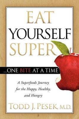Eat Yourself Super One Bite at a Time by Todd Pesek