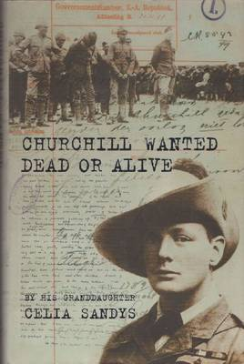 Churchill Wanted Dead or Alive by Celia Sandys