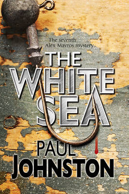 White Sea: a Contemporary Thriller Set in Greece Starring Private Investigator Alex Mavros by Paul Johnston