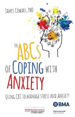 The ABCs of Coping with Anxiety by James Cowart phD