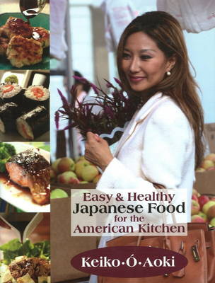 Easy & Healthy Japanese Food for the American Kitchen book