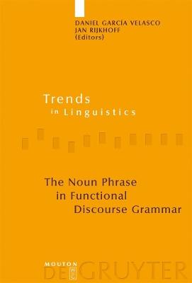 The Noun Phrase in Functional Discourse Grammar by Daniel Garcia Velasco
