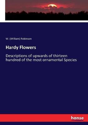 Hardy Flowers by William W. Robinson