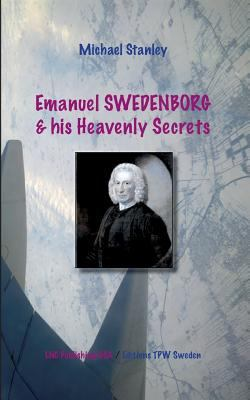 Emanuel Swedenborg and His Heavenly Secrets by Michael Stanley