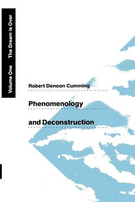 Phenomenology and Deconstruction The Dream is Over v. 1 by Robert Denoon Cumming