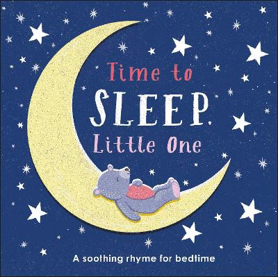 Time to Sleep, Little One: A soothing rhyme for bedtime by DK