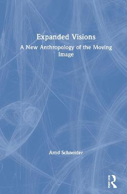 Expanded Visions: A New Anthropology of the Moving Image book