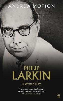 Philip Larkin: A Writer's Life by Sir Andrew Motion