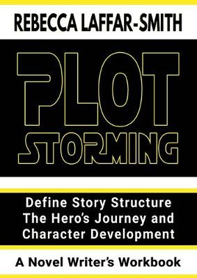 Plot Storming Workbook: Define Story Structure, The Hero's Journey, And Character Development by Rebecca Laffar-Smith