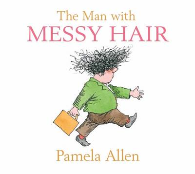The The Man with Messy Hair by Pamela Allen