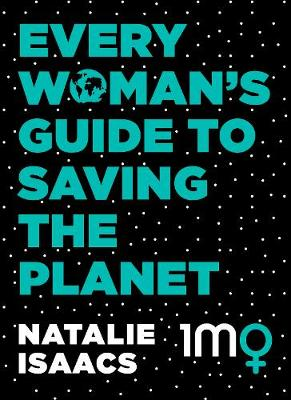 Every Woman's Guide To Saving The Planet by Natalie Isaacs