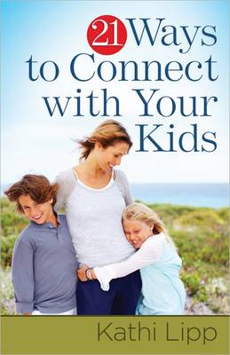 21 Ways to Connect with Your Kids by Kathi Lipp