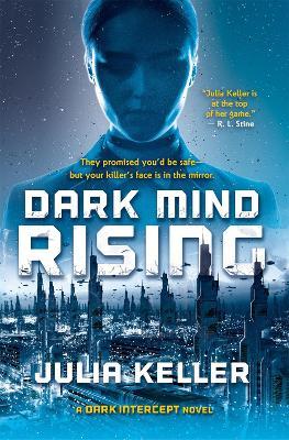 Dark Mind Rising: A Dark Intercept Novel by Julia Keller