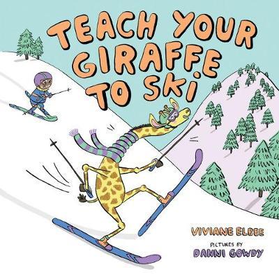 Teach Your Giraffe to Ski by Viviane Elbee