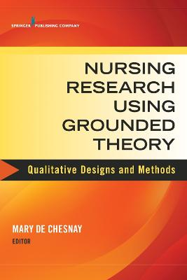 Nursing Research Using Grounded Theory by Mary De Chesnay