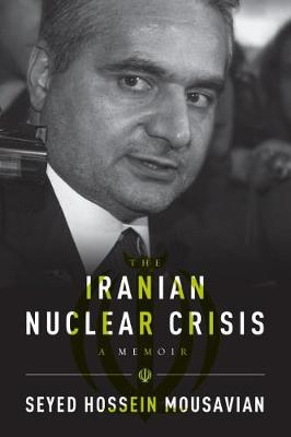 Iranian Nuclear Crisis by Seyed Hossein Mousavian