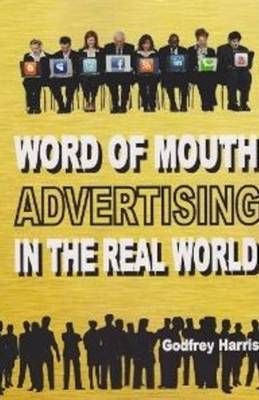 Word of Mouth Advertising in the Real World by Godfrey Harris