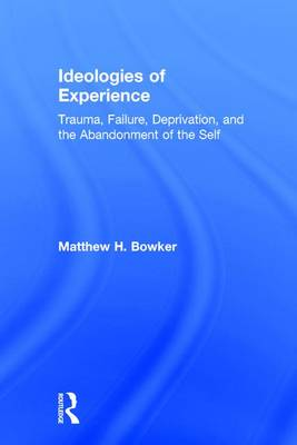 Ideologies of Experience by Matthew H. Bowker