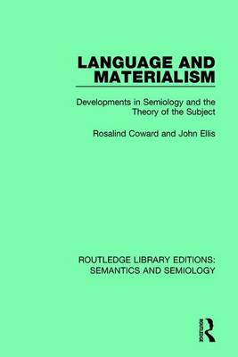 Language and Materialism: Developments in Semiology and the Theory of the Subject by Rosalind Coward