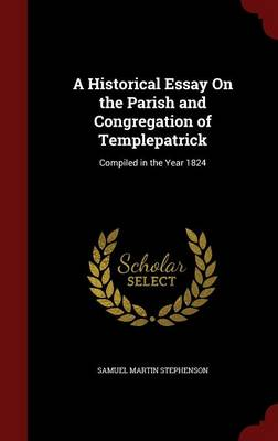 Historical Essay on the Parish and Congregation of Templepatrick by Martin Stephenson