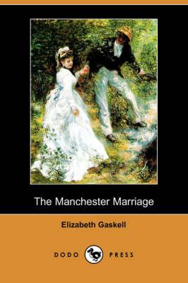 The Manchester Marriage (Dodo Press) by Elizabeth Cleghorn Gaskell