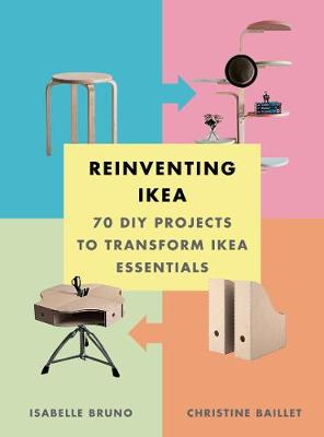Reinventing Ikea: 70 DIY Projects to Transform Ikea Essentials by Isabelle Bruno