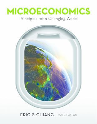 Microeconomics: Principles for a Changing World by Eric Chiang