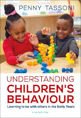 Understanding Children's Behaviour: Learning to be with others in the Early Years by Penny Tassoni