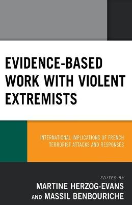 Evidence-Based Work with Violent Extremists: International Implications of French Terrorist Attacks and Responses book