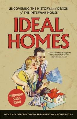 Ideal Homes: Uncovering the History and Design of the Interwar House by Deborah Sugg Ryan