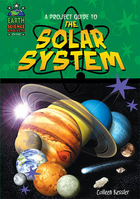 A Project Guide to the Solar System by Colleen Kessler