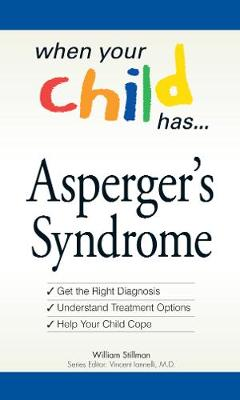 When Your Child Has  . . . Asperger's Syndrome by William Stillman
