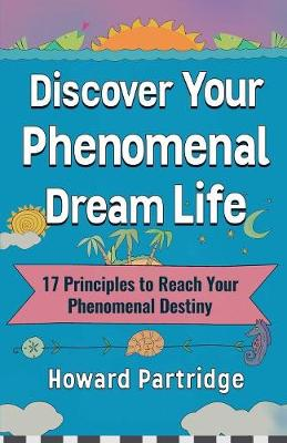 Discover Your Phenomenal Dream Life by Howard Partridge