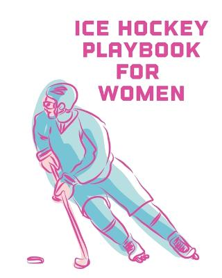 Ice Hockey Playbook For Women: For Players - Dump And Chase - Team Sports by Patricia Larson
