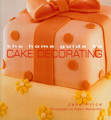 Home Guide to Cake Decorating by Jane Price