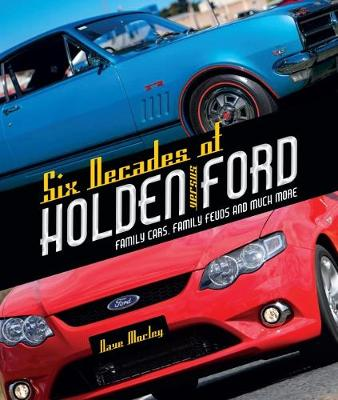Six Decades of Holden Versus Ford: Family Cars, Family Feuds and Much More book