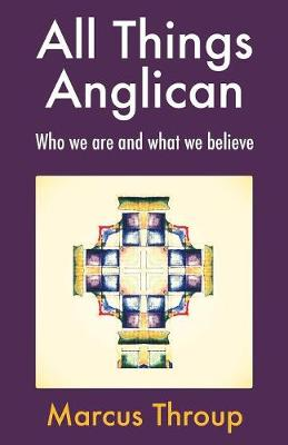 All Things Anglican by Marcus Throup