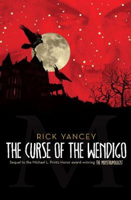 The Monstrumologist: Curse of the Wendigo by Rick Yancey