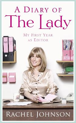 A A Diary of The Lady: My First Year As Editor by Rachel Johnson